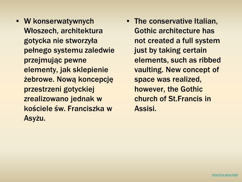 W konserwatywnych Włoszech, architektura gotycka nie stworzyła pełnego systemu zaledwie przejmując pewne elementy, jak sklepienie żebrowe. Nową koncepcję przestrzeni gotyckiej zrealizowano jednak w kościele św. Franciszka w Asyżu.