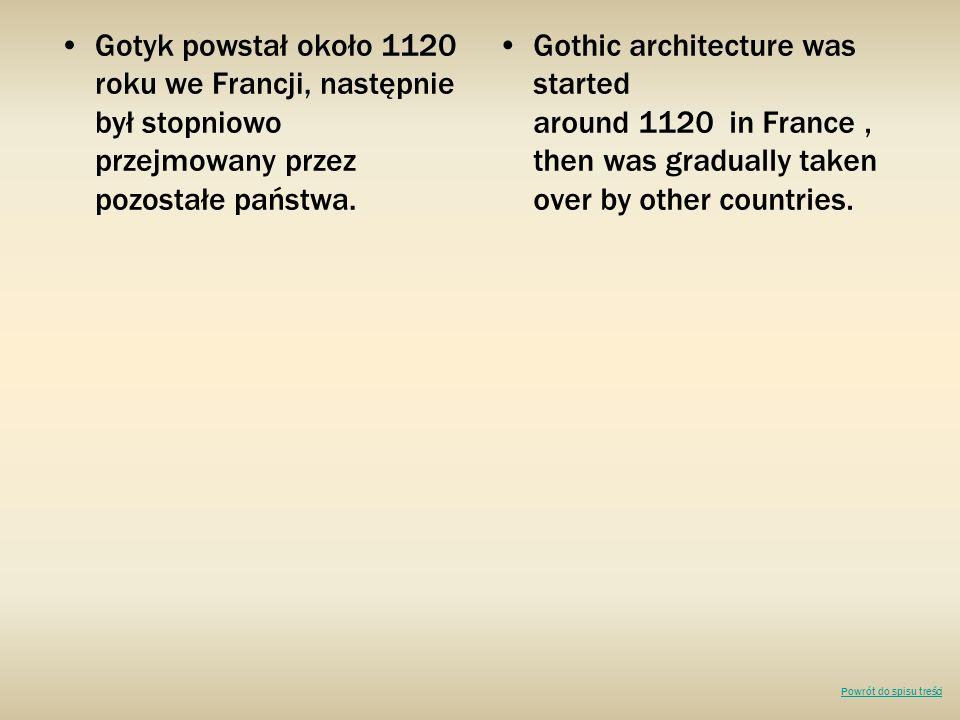 Gotyk powstał około 1120 roku we Francji, następnie był stopniowo przejmowany przez pozostałe państwa.