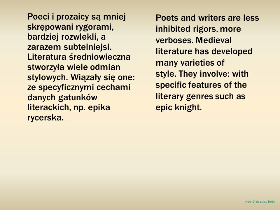 Poeci i prozaicy są mniej skrępowani rygorami, bardziej rozwlekli, a zarazem subtelniejsi. Literatura średniowieczna stworzyła wiele odmian stylowych. Wiązały się one: ze specyficznymi cechami danych gatunków literackich, np. epika rycerska.