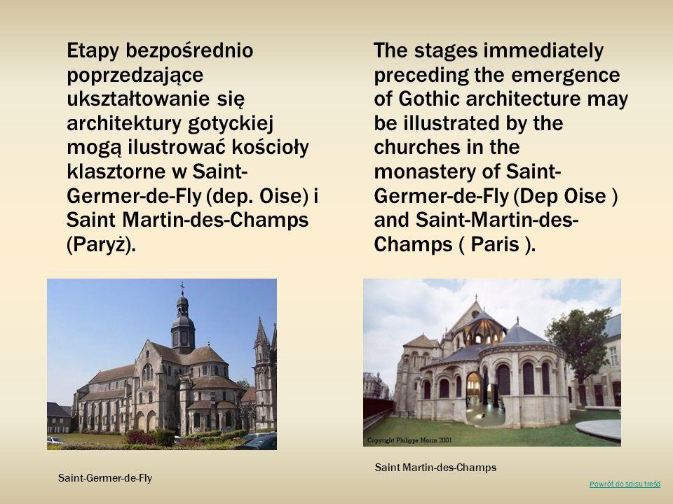 Etapy bezpośrednio poprzedzające ukształtowanie się architektury gotyckiej mogą ilustrować kościoły klasztorne w Saint-Germer-de-Fly (dep. Oise) i Saint Martin-des-Champs (Paryż).