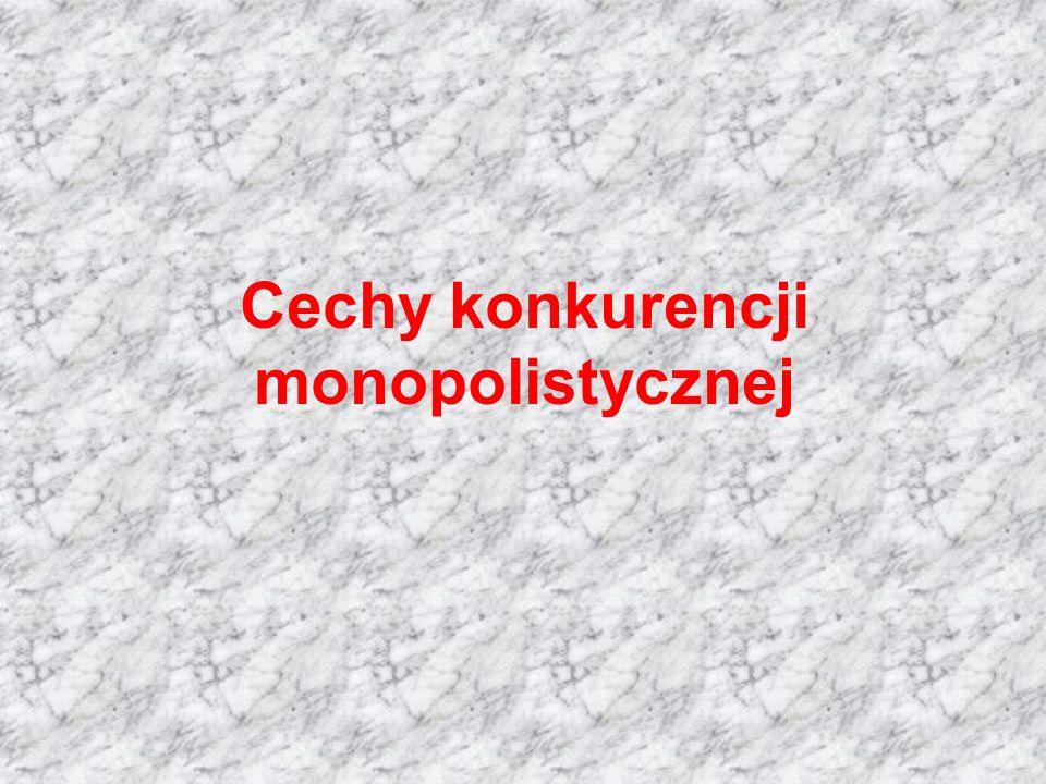 Cechy konkurencji monopolistycznej