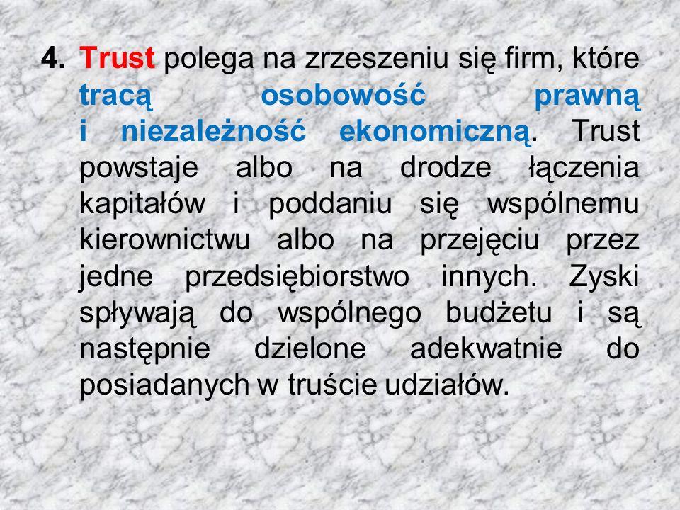 Trust polega na zrzeszeniu się firm, które tracą osobowość prawną i niezależność ekonomiczną.