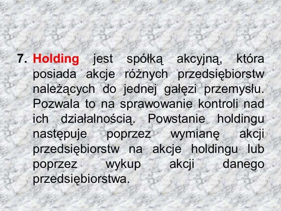 Holding jest spółką akcyjną, która posiada akcje różnych przedsiębiorstw należących do jednej gałęzi przemysłu.
