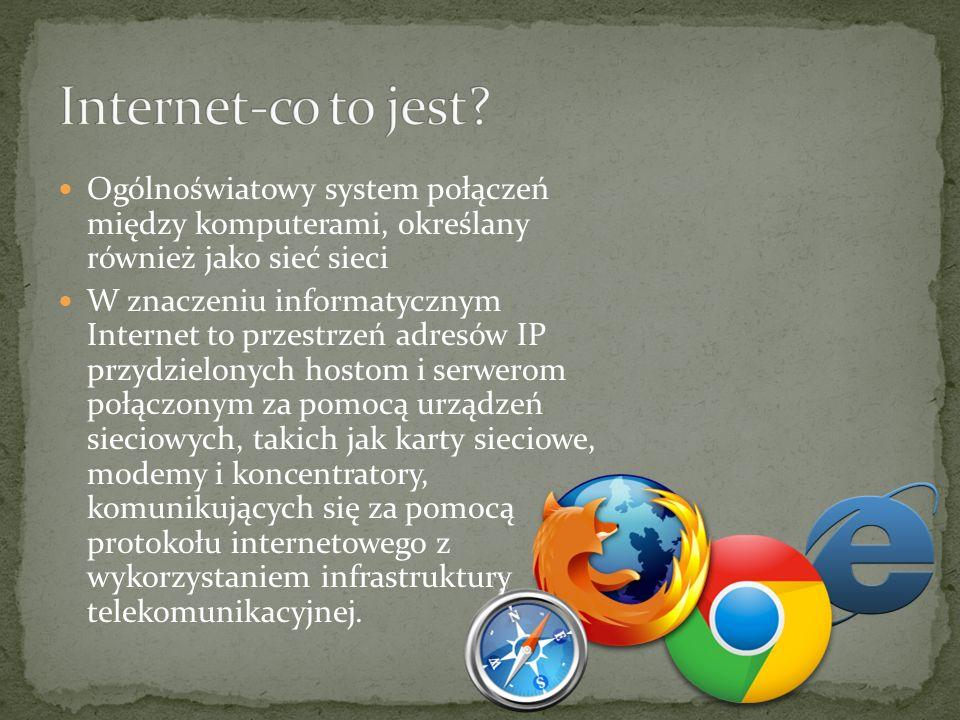 Internet-co to jest Ogólnoświatowy system połączeń między komputerami, określany również jako sieć sieci.