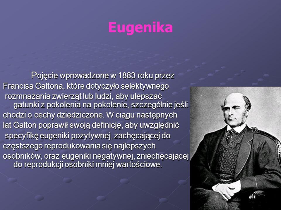 Eugenika Pojęcie wprowadzone w 1883 roku przez