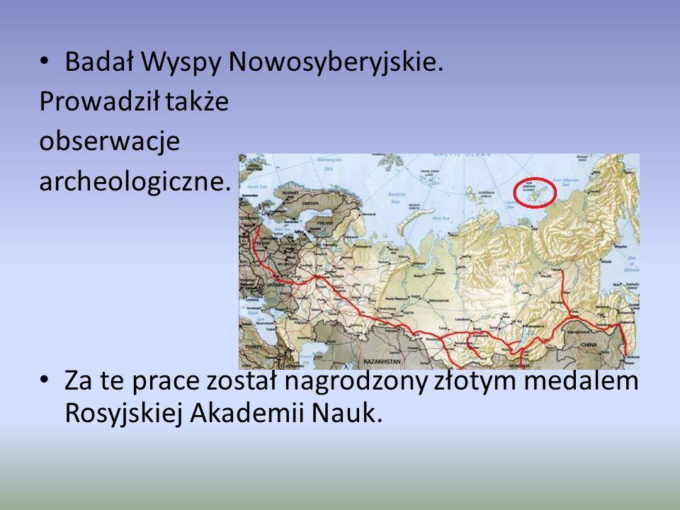 Badał Wyspy Nowosyberyjskie.