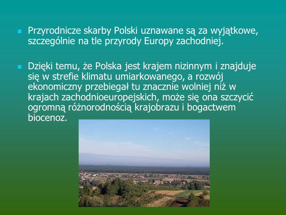 Przyrodnicze skarby Polski uznawane są za wyjątkowe, szczególnie na tle przyrody Europy zachodniej.