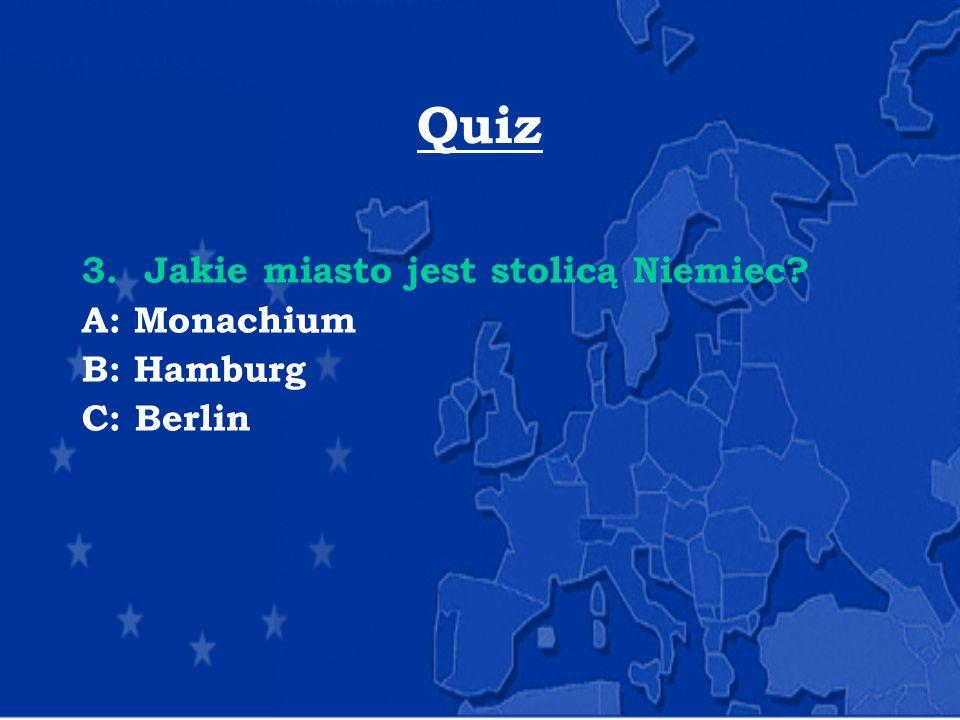 Quiz 3. Jakie miasto jest stolicą Niemiec A: Monachium B: Hamburg