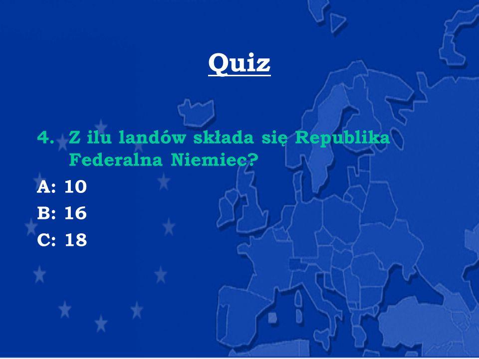 Quiz Z ilu landów składa się Republika Federalna Niemiec A: 10 B: 16