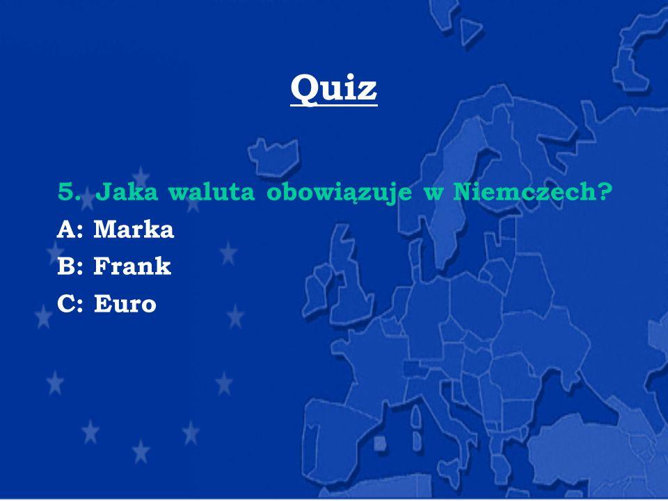Quiz Jaka waluta obowiązuje w Niemczech A: Marka B: Frank C: Euro