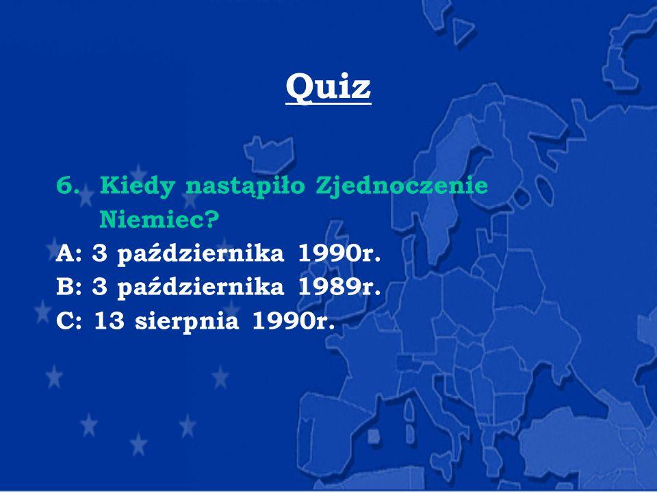 Quiz Kiedy nastąpiło Zjednoczenie Niemiec A: 3 października 1990r.