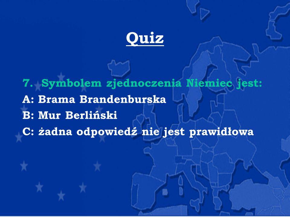 Quiz 7. Symbolem zjednoczenia Niemiec jest: A: Brama Brandenburska