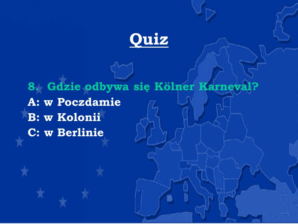 Quiz 8. Gdzie odbywa się Kölner Karneval A: w Poczdamie B: w Kolonii