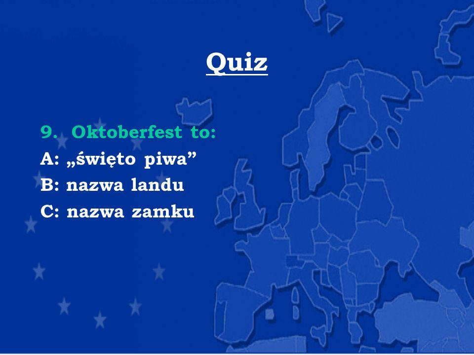 """Quiz 9. Oktoberfest to: A: """"święto piwa B: nazwa landu C: nazwa zamku"""