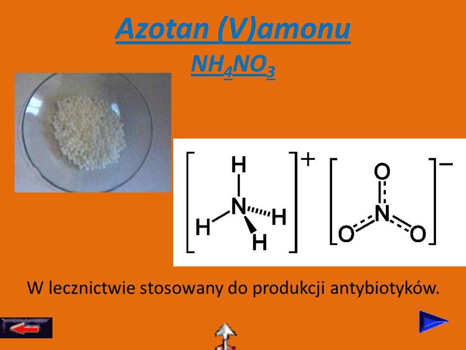 Azotan (V)amonu NH4NO3 W lecznictwie stosowany do produkcji antybiotyków.