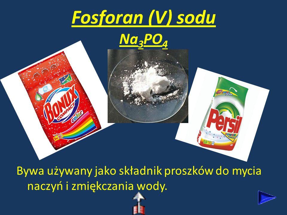 Fosforan (V) sodu Na3PO4 Bywa używany jako składnik proszków do mycia naczyń i zmiękczania wody.
