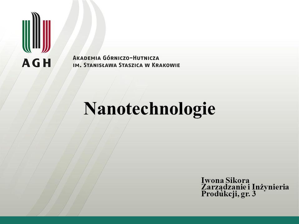 Nanotechnologie Iwona Sikora Zarządzanie i Inżynieria Produkcji, gr. 3