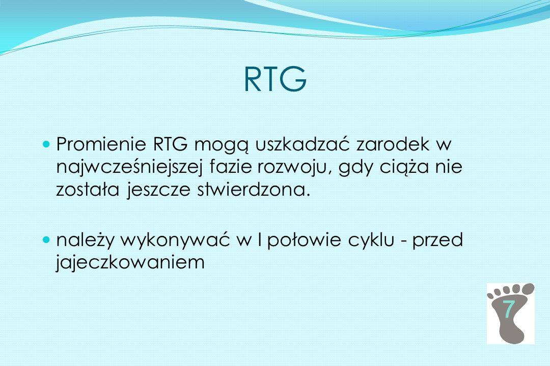 RTG Promienie RTG mogą uszkadzać zarodek w najwcześniejszej fazie rozwoju, gdy ciąża nie została jeszcze stwierdzona.