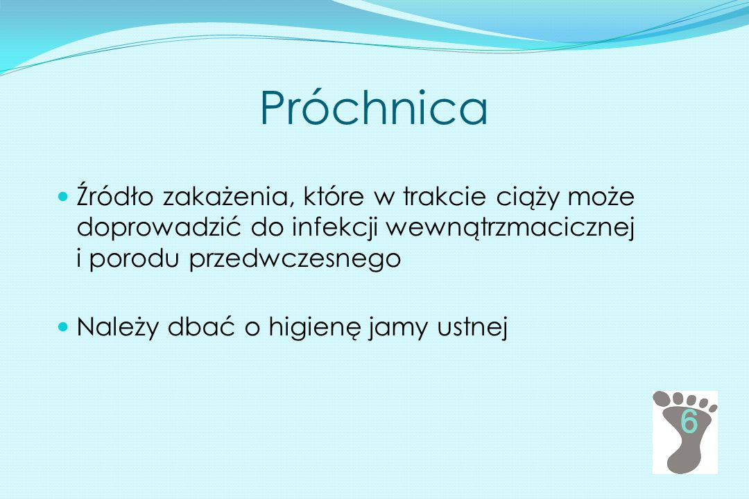 Próchnica Źródło zakażenia, które w trakcie ciąży może doprowadzić do infekcji wewnątrzmacicznej i porodu przedwczesnego.