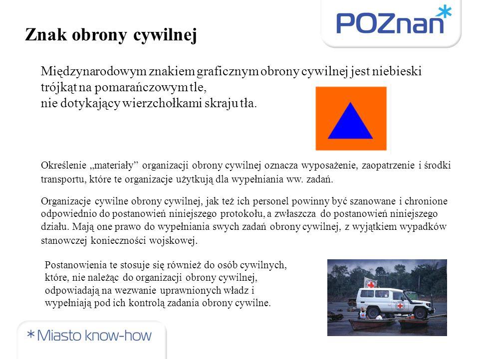 Znak obrony cywilnej Międzynarodowym znakiem graficznym obrony cywilnej jest niebieski trójkąt na pomarańczowym tle,