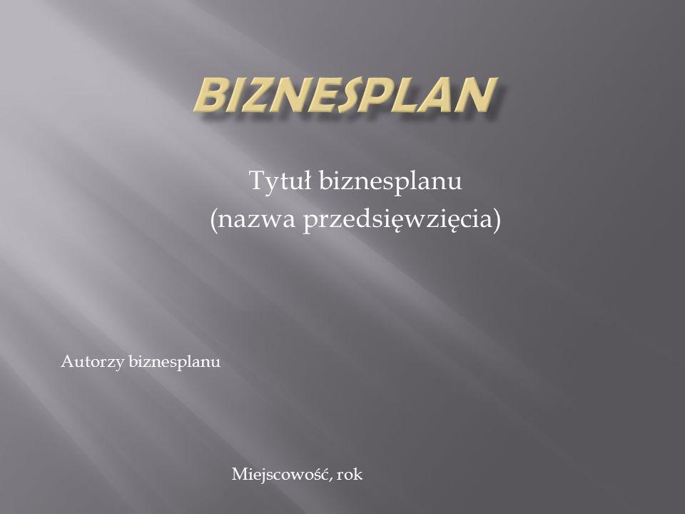 Tytuł biznesplanu (nazwa przedsięwzięcia)