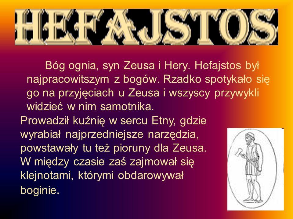 Bóg ognia, syn Zeusa i Hery. Hefajstos był najpracowitszym z bogów
