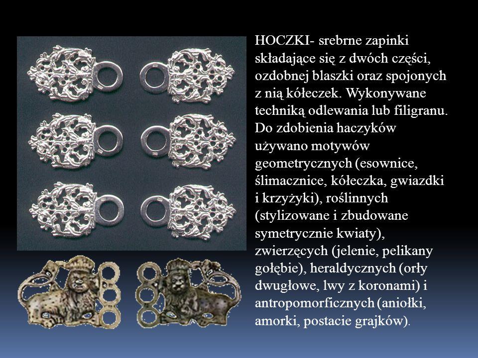 HOCZKI- srebrne zapinki składające się z dwóch części, ozdobnej blaszki oraz spojonych z nią kółeczek.
