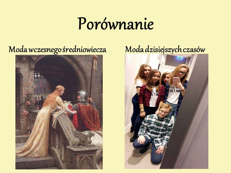 Porównanie Moda wczesnego średniowiecza Moda dzisiejszych czasów