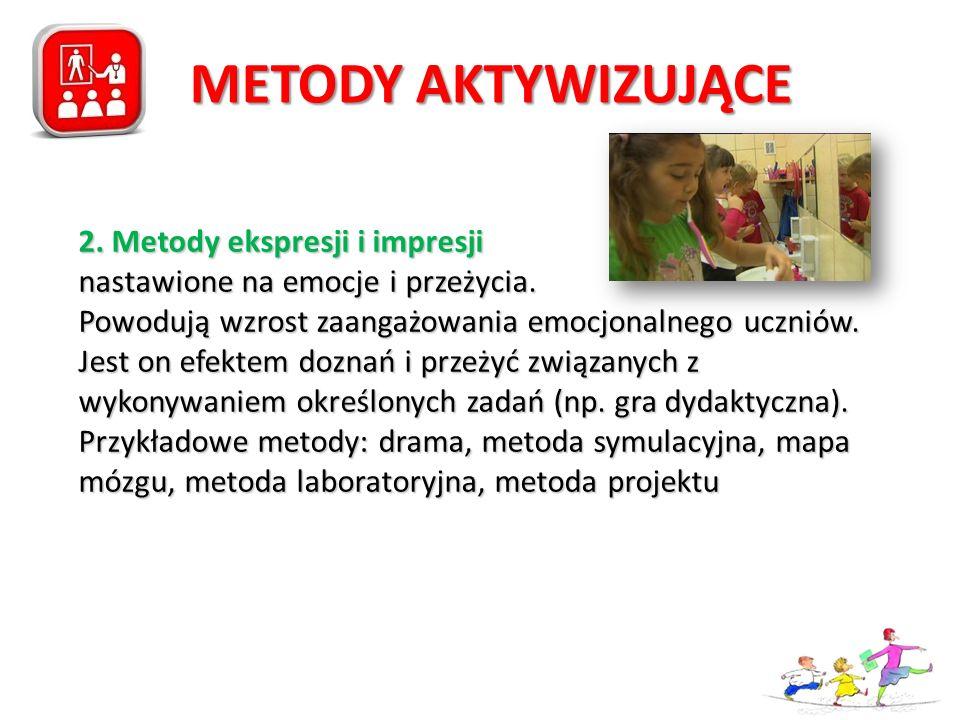 METODY AKTYWIZUJĄCE 2. Metody ekspresji i impresji