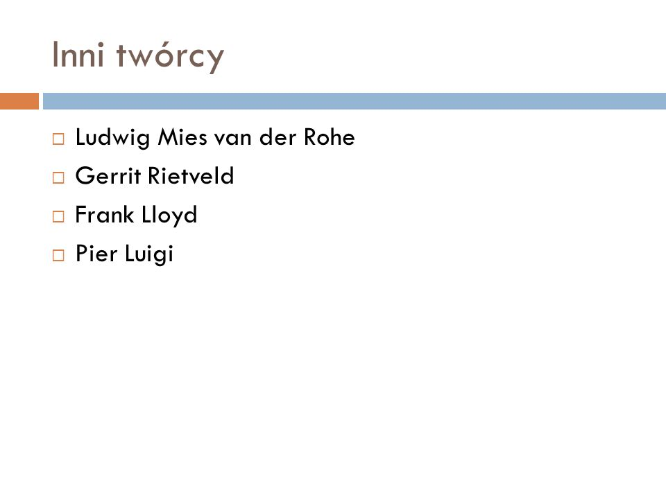 Inni twórcy Ludwig Mies van der Rohe Gerrit Rietveld Frank Lloyd