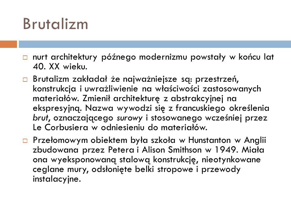 Brutalizm nurt architektury późnego modernizmu powstały w końcu lat 40. XX wieku.