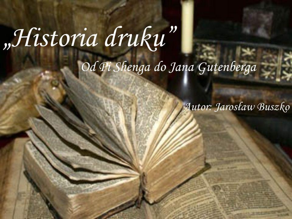 Od Pi Shenga do Jana Gutenberga Autor: Jarosław Buszko