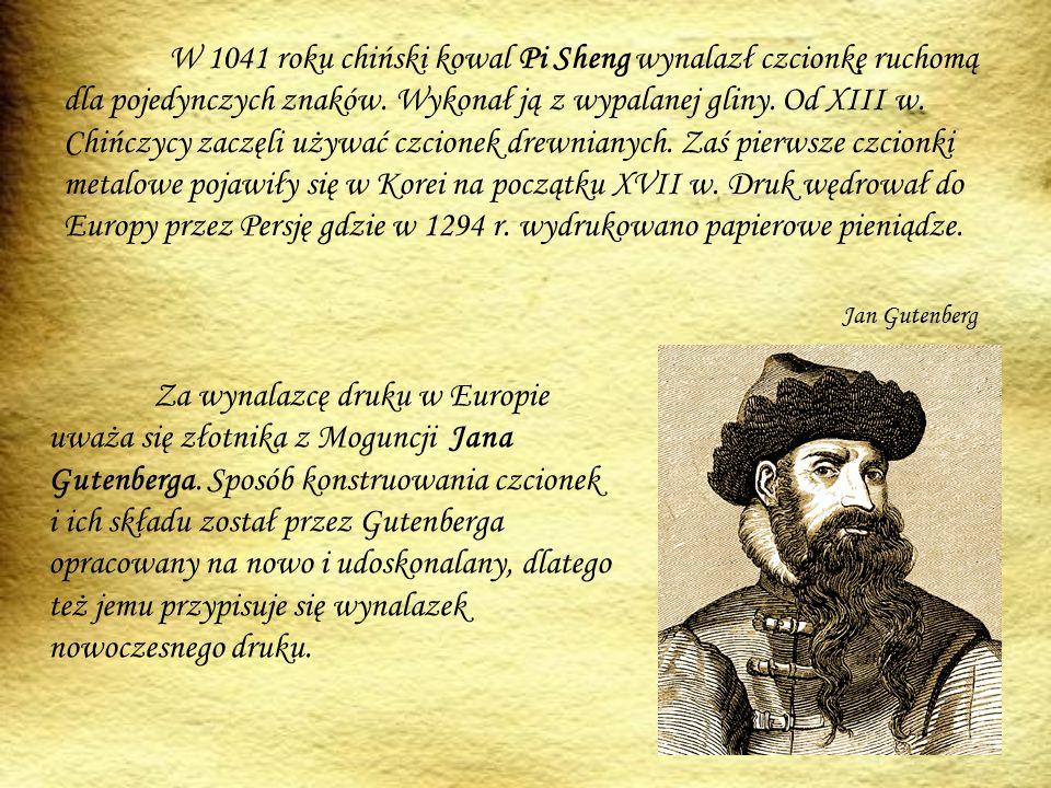 W 1041 roku chiński kowal Pi Sheng wynalazł czcionkę ruchomą dla pojedynczych znaków. Wykonał ją z wypalanej gliny. Od XIII w. Chińczycy zaczęli używać czcionek drewnianych. Zaś pierwsze czcionki metalowe pojawiły się w Korei na początku XVII w. Druk wędrował do Europy przez Persję gdzie w 1294 r. wydrukowano papierowe pieniądze.