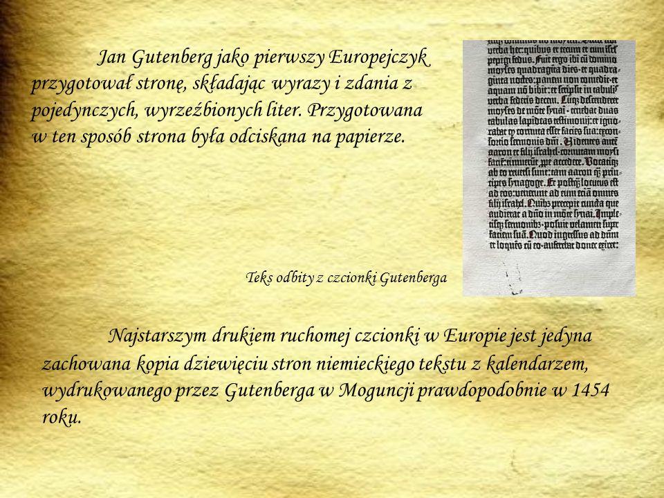 Jan Gutenberg jako pierwszy Europejczyk przygotował stronę, składając wyrazy i zdania z pojedynczych, wyrzeźbionych liter. Przygotowana w ten sposób strona była odciskana na papierze.