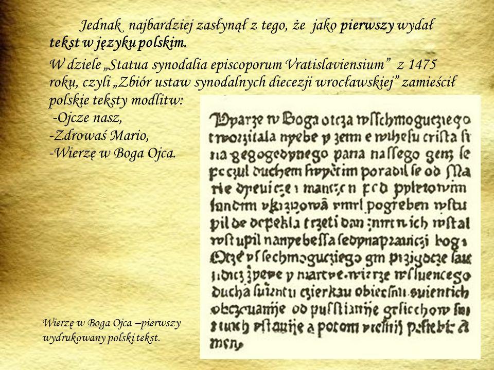 Jednak najbardziej zasłynął z tego, że jako pierwszy wydał tekst w języku polskim.
