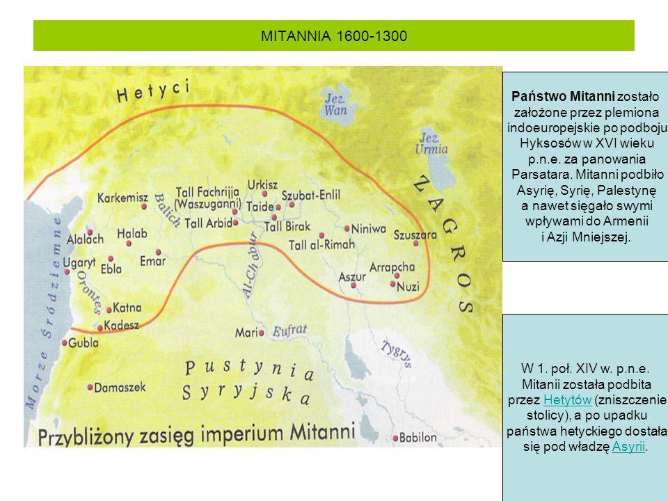MITANNIA 1600-1300 Państwo Mitanni zostało założone przez plemiona