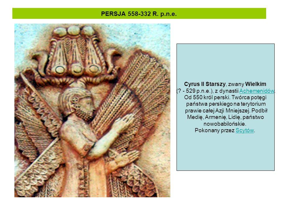 PERSJA 558-332 R. p.n.e. Cyrus II Starszy, zwany Wielkim