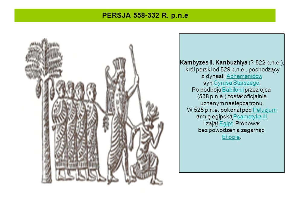 PERSJA 558-332 R. p.n.e Kambyzes II, Kanbuzhiya ( -522 p.n.e.),