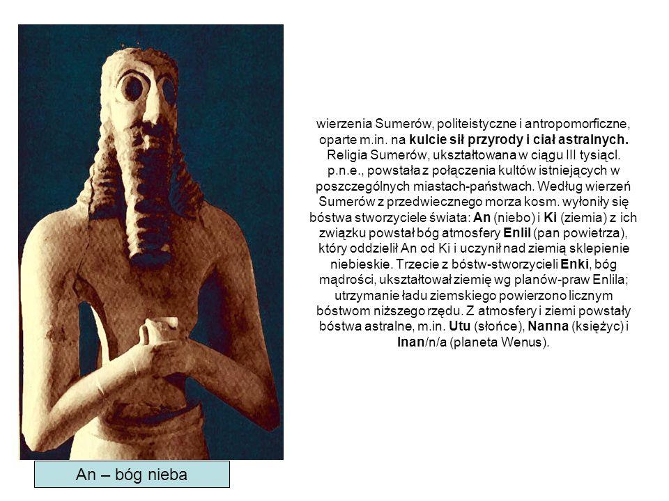 wierzenia Sumerów, politeistyczne i antropomorficzne, oparte m. in