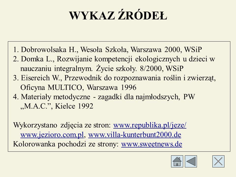 WYKAZ ŹRÓDEŁ 1. Dobrowolsaka H., Wesoła Szkoła, Warszawa 2000, WSiP