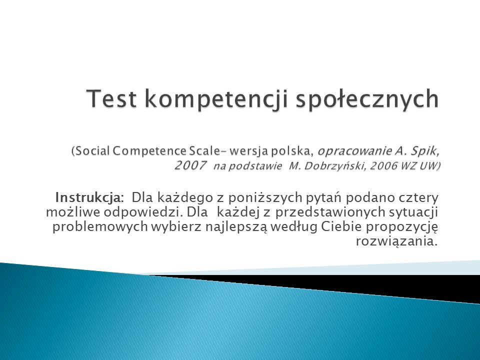Test kompetencji społecznych (Social Competence Scale- wersja polska, opracowanie A. Spik, 2007 na podstawie M. Dobrzyński, 2006 WZ UW)