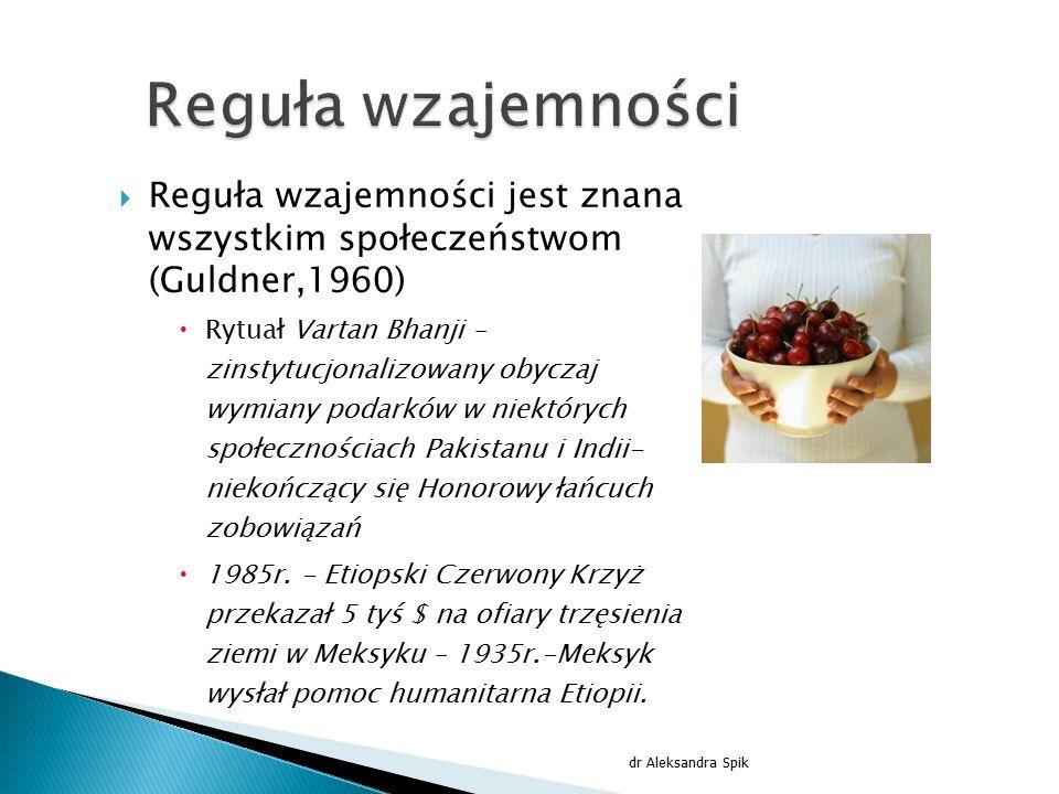 Reguła wzajemności Reguła wzajemności jest znana wszystkim społeczeństwom (Guldner,1960)