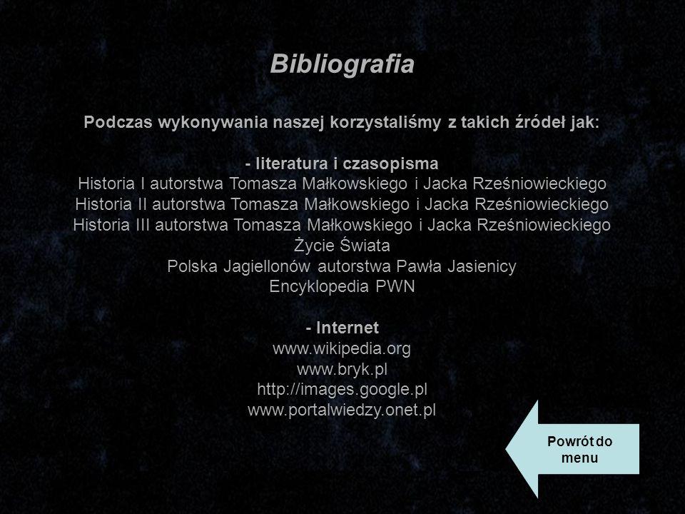 Bibliografia Podczas wykonywania naszej korzystaliśmy z takich źródeł jak: - literatura i czasopisma.