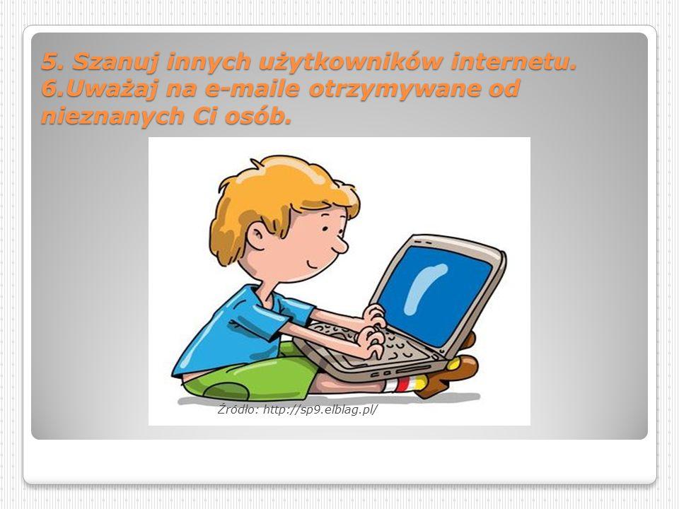 5. Szanuj innych użytkowników internetu. 6