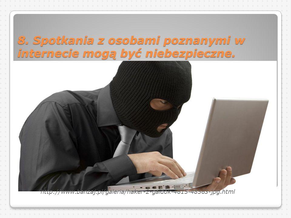 8. Spotkania z osobami poznanymi w internecie mogą być niebezpieczne.
