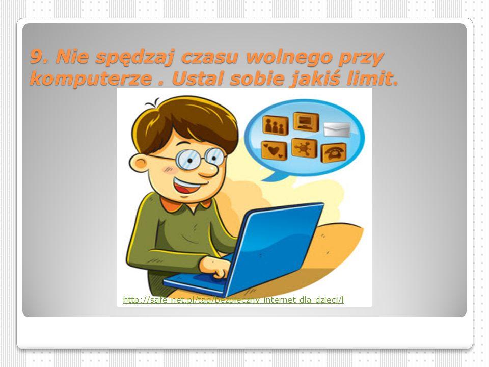9. Nie spędzaj czasu wolnego przy komputerze . Ustal sobie jakiś limit.