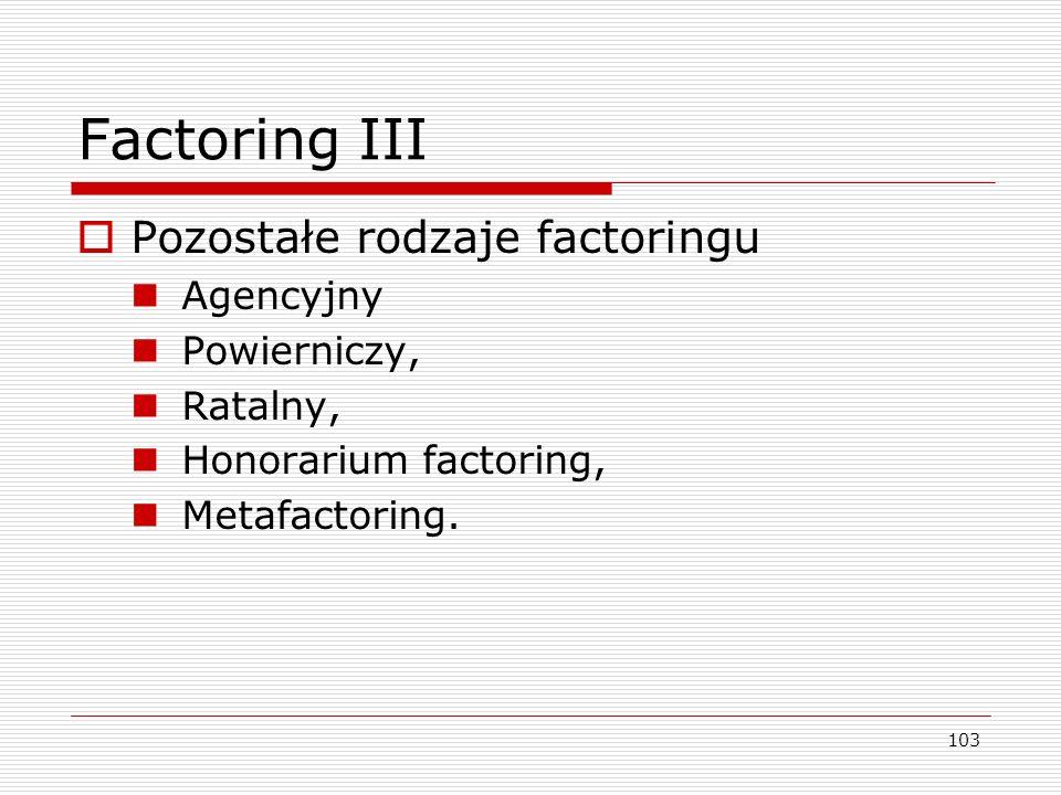 Factoring III Pozostałe rodzaje factoringu Agencyjny Powierniczy,