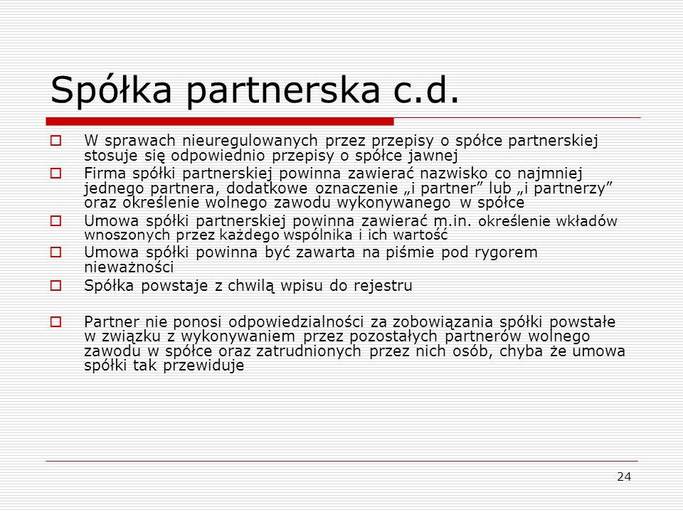 Spółka partnerska c.d. W sprawach nieuregulowanych przez przepisy o spółce partnerskiej stosuje się odpowiednio przepisy o spółce jawnej.