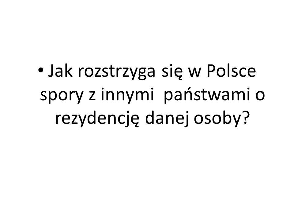 Jak rozstrzyga się w Polsce spory z innymi państwami o rezydencję danej osoby