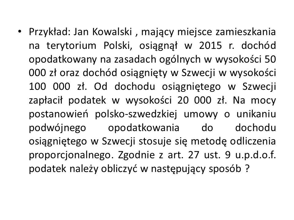 Przykład: Jan Kowalski , mający miejsce zamieszkania na terytorium Polski, osiągnął w 2015 r.
